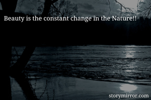 Beauty is the constant change in the Nature!!
