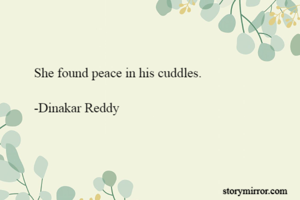 She found peace in his cuddles.  -Dinakar Reddy