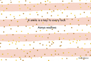 ''A smile is a key to every lock ''  Aanya wadhwa