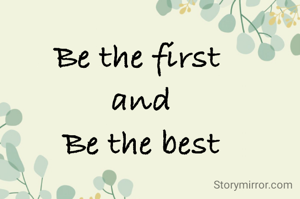 Be the first  and Be the best
