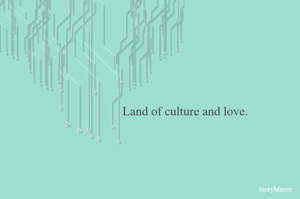 Land of culture and love.