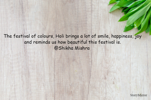 The festival of colours, Holi brings a lot of smile, happiness, joy and reminds us how beautiful this festival is. @Shikha Mishra