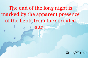 The end of the long night is marked by the apparent presence of the lights from the sprouted sun.