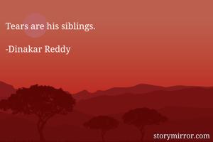 Tears are his siblings.  -Dinakar Reddy
