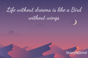Life without dreams is like a Bird without wings