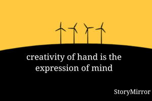 creativity of hand is the expression of mind