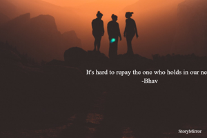 It's hard to repay the one who holds you in your need
