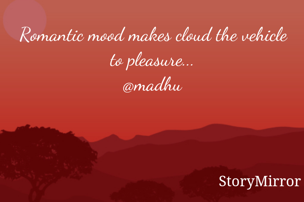 Romantic mood makes cloud the vehicle to pleasure... @madhu
