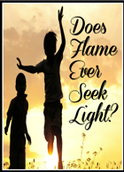 Does Flame Ever Seek Light?