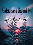 Outside & Beyond The Labyrinth