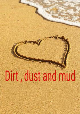 Dirt, Dust And Mud