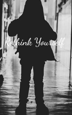 Rethink Yourself