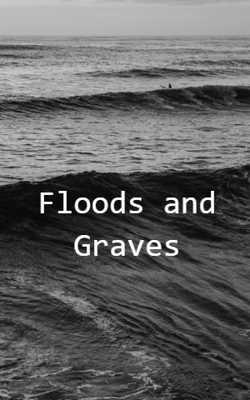 Floods and Graves