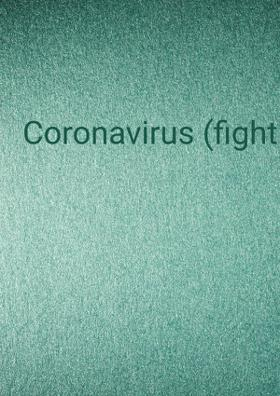 Coronavirus (Fight Not Fear)