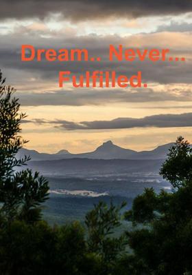 Dream.. Never... Fulfilled