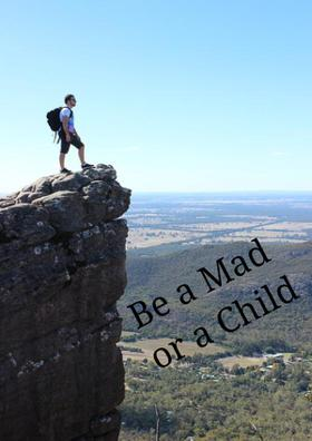 Be A Mad Or A Child