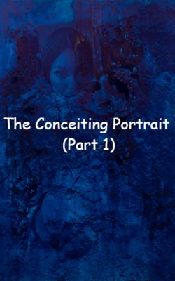 The Conceiting Portrait -  (Part 1)