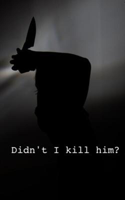 Didn't I Kill Him?
