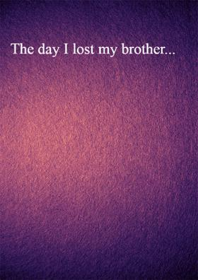 The Day I Lost My Brother...
