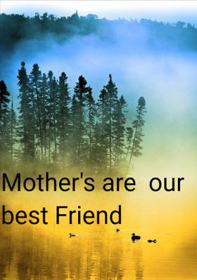 Mother's Are Our Best Friend