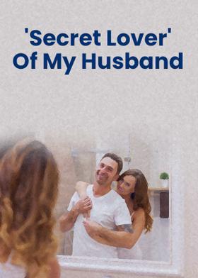 'Secret Lover' Of My Husband