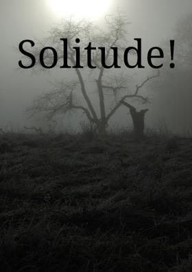 Solitude!
