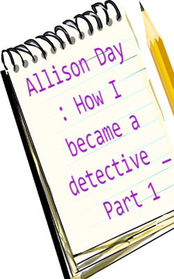 Allison Day : How I Became A Detective _ Part 1