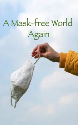 A Mask-free World Again