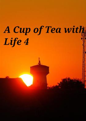 A Cup of Tea With Life - 4