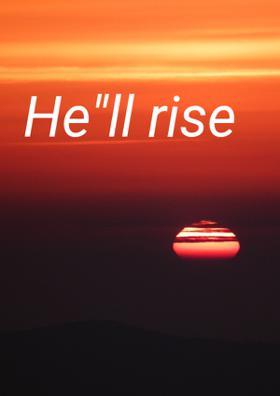 """He""""ll Rise"""