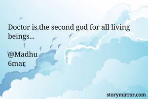Doctor is the second god for all living beings...