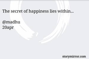 The secret of happiness lies within...