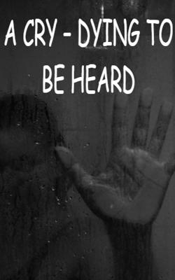 A CRY – DYING TO BE HEARD