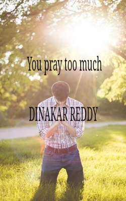 You Pray Too Much
