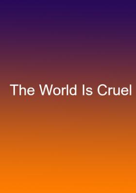 The World Is Cruel
