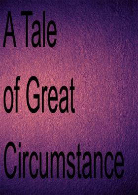 A Tale Of Great Circumstance