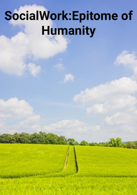 Social Work:Epitome of Humanity