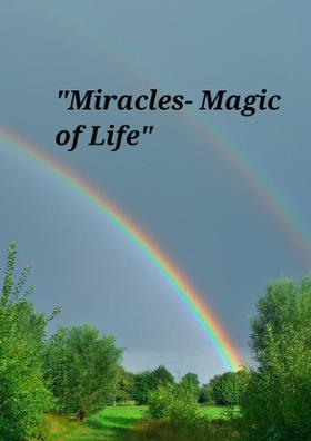 """Miracles- Magic Of Life"""
