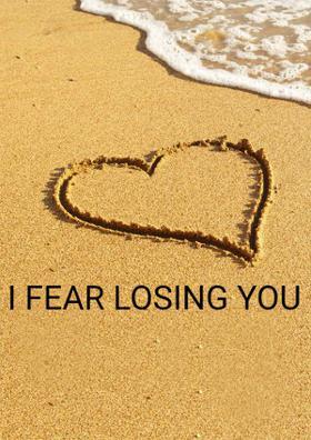 I Fear Losing You
