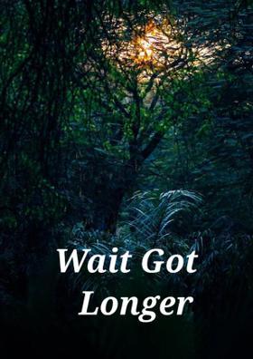 Wait Got Longer