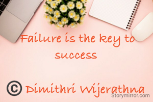 Failure is the key to success   ©️ Dimithri Wijerathna