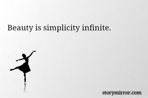 Beauty is simplicity infinite.