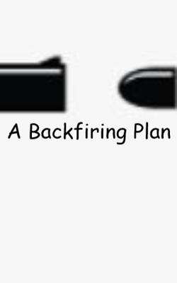 A Backfiring Plan
