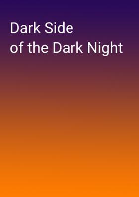 Dark Side Of The Dark Night