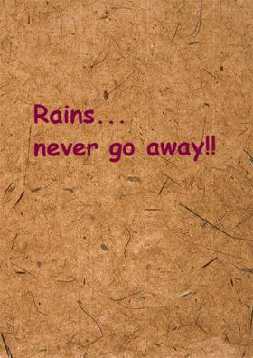 Rains... Never Go Away!