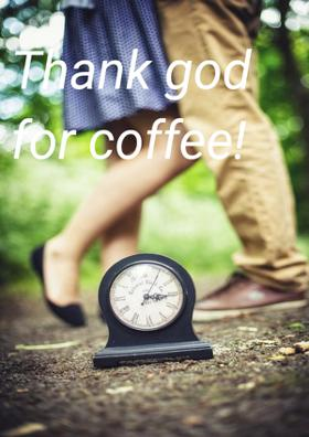 Thank God For Coffee!