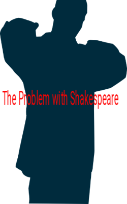 The Problem with Shakespeare