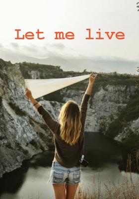 Let me live