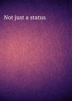 Not Just A Status