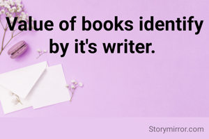 Value of books identify by it's writer.